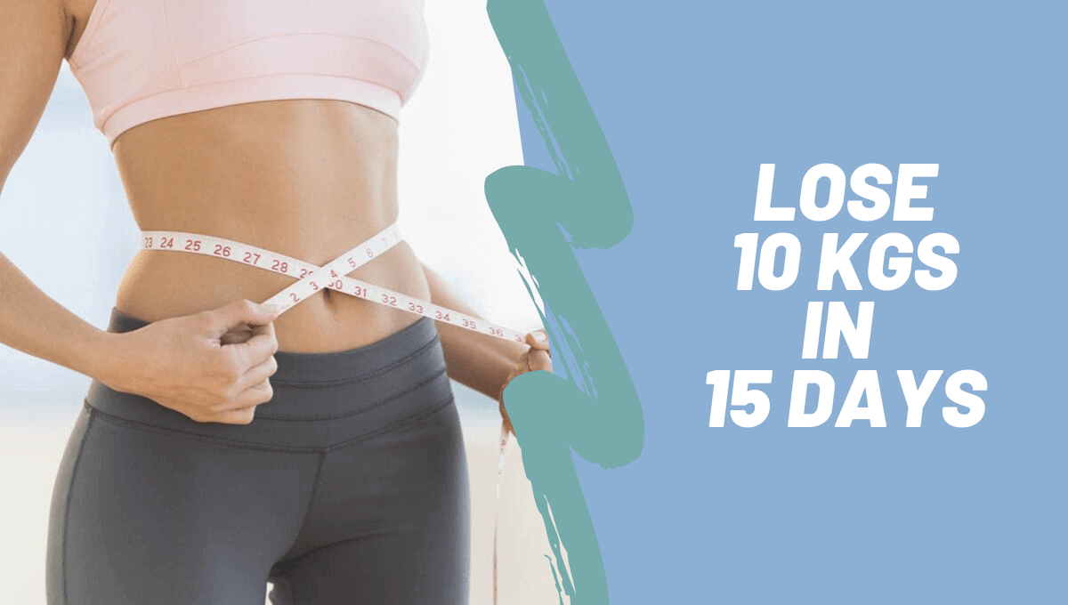 Lose 10 KGs in 15 days